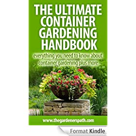 Container Gardening: Everything You Need To Know About Growing Plants, Vegetables Or Flowers In Containers Plus More. (The Definitive Gardening Guides) (English Edition)