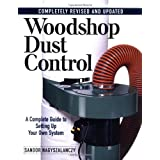 Woodshop Dust Control: A Complete Guide to Setting Up Your Own Systemby Sandor Nagyszalanczy