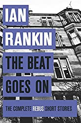 The Beat Goes On: The Complete Rebus Stories (Rebus Collection)