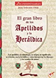 Gran libro de los apellidos y la heraldica/ The Great Book of Last Names and Heraldry (Los Indispensables) (Spanish Edition)
