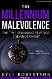 The Millennium Malevolence (Science Fiction): The Time Spanning Revenge Endangerment (Time Revenge Chronicles Book 2)
