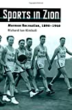 img - for Sports in Zion: Mormon Recreation, 1890-1940 (Sport and Society) by Richard Ian Kimball (2003-08-12) book / textbook / text book