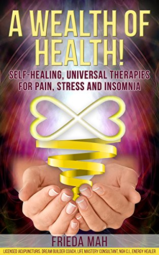 A Wealth Of Health!: Self-healing, Universal Therapies For Pain, Stress And Insomnia by Frieda Mah ebook deal