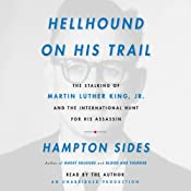 Hellhound on His Trail: The Stalking of Martin Luther King, Jr. and the International Hunt for His Assassin | [Hampton Sides]