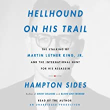Hellhound on His Trail: The Stalking of Martin Luther King, Jr. and the International Hunt for His Assassin (       UNABRIDGED) by Hampton Sides Narrated by Hampton Sides