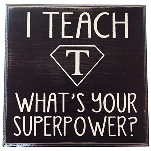 I Teach What's Your Superpower ? Vintage Wood Sign for Classroom Decor and Kitchen Wall Decor -- Perfect Gift for Teachers