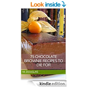 75 Chocolate Brownie Recipes to Die For (Chocolate Recipes to Die For Book 3)
