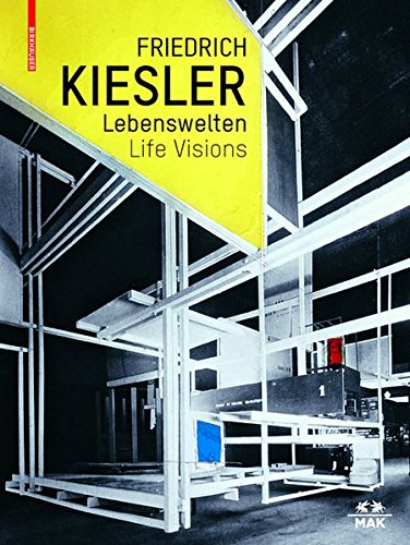 Friedrich Kiesler Lebenswelten / Life Visions Architektur Kunst Design / Architecture Art Design  (German and English Edition) (Tapa Dura)