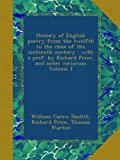img - for History of English poetry from the twelfth to the close of the sixteenth century : with a pref. by Richard Price, and notes variorum Volume 1 book / textbook / text book