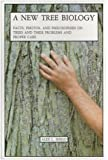A New Tree Biology: Facts, Photos, and Philosophies on Trees and Their Problems and Proper Care