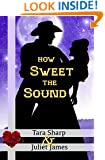 How Sweet the Sound: Clean Christian Western Mail Order Bride Historical Cowboy Romance (Spirit of God Love Stories Book 1)
