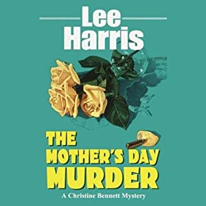 The Mother's Day Murder: A Christine Bennett Mystery | [Lee Harris]