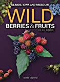 Wild Berries & Fruits Field Guide of Illinois, Iowa and Missouri (Field Guides (Adventure Publications))