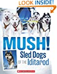 Mush! The Sled Dogs of the Iditarod