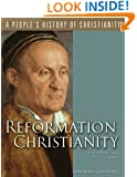 Reformation Christianity (People's History of Christianity) (A People's History of Christianity)