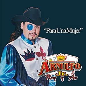 Arnulfo Jr. Rey Y As - Para Una Mujer - Amazon.com Music