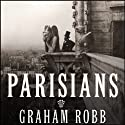 Parisians: An Adventure History of Paris (       UNABRIDGED) by Graham Robb Narrated by Simon Vance