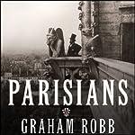 Parisians: An Adventure History of Paris | Graham Robb