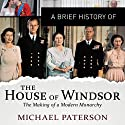 A Brief History of the House of Windsor: Brief Histories (       UNABRIDGED) by Michael Paterson Narrated by Maggie Ollrenshaw