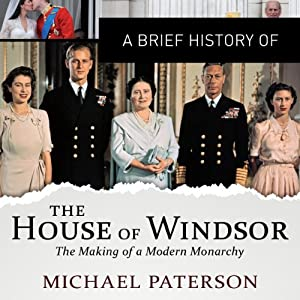A Brief History of the House of Windsor: Brief Histories | [Michael Paterson]