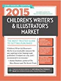 2015 Childrens Writers & Illustrators Market: The Most Trusted Guide to Getting Published
