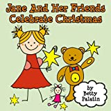 Jane and Her Friends Celebrate Christmas (A Childrens Picture Book)
