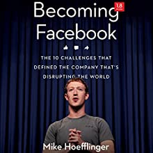 Becoming Facebook: The 10 Challenges That Defined the Company That's Disrupting the World Audiobook by Mike Hoefflinger Narrated by Nicholas Techosky