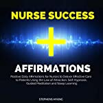 Nurse Success Affirmations: Positive Daily Affirmations for Nurses to Deliver Effective Care to Patients Using the Law of Attraction, Self-Hypnosis, Guided Meditation and Sleep Learning   Stephens Hyang
