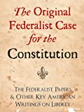 img - for THE ORIGINAL FEDERALIST CASE FOR THE CONSTITUTION: THE FEDERALIST PAPERS AND OTHER KEY AMERICAN WRITINGS ON LIBERTY (The Federalist Papers and Other Writings) book / textbook / text book
