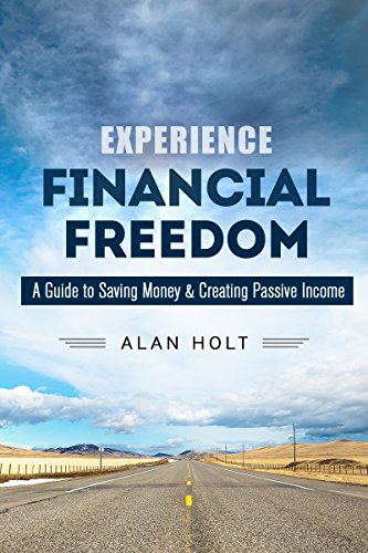 Experience Financial Freedom: A Guide to Saving Money &  Creating Passive Income (Early Retirement & Financial Independence) PDF