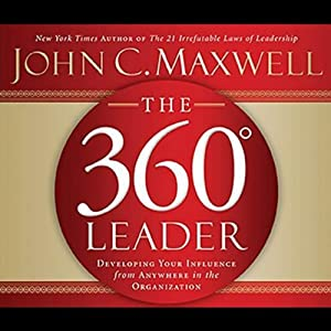 The 360-Degree Leader: Developing Your Influence from Anywhere in the Organization | [John C. Maxwell]