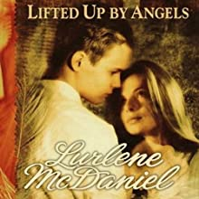 Lifted Up By Angels (       UNABRIDGED) by Lurlene McDaniel Narrated by Kate Forbes