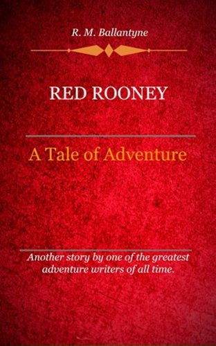 R. M. Ballantyne - Red Rooney (Illustrated)