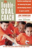 The Double-Goal Coach: Positive Coaching Tools for Honoring the Game and Developing Winners in Sports and Life (Harperresource Book) (0060505311) by Thompson, Jim