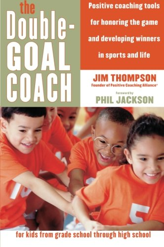 The Double-Goal Coach: Positive Coaching Tools for...