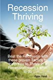 img - for Recession Thriving: Beat the Recession with these proven Tactics to Help You to Thrive in a Recession, Here's what to do by Peter Reed (2008-11-18) book / textbook / text book