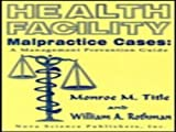 img - for Health Facility Malpractice Cases: A Management Prevention Guide book / textbook / text book