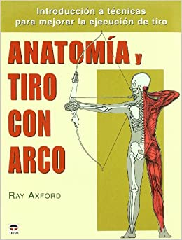 Anatomia Y Tiro Con Arco (Spanish Edition): Ray Axford: 9788479026370