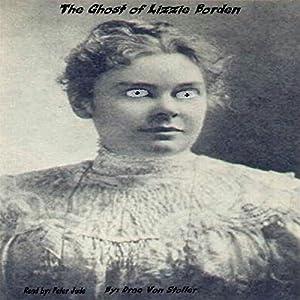 The Ghost of Lizzie Borden: 31 Horrifying Tales from the Dead, Book 7 Hörbuch von Drac Von Stoller Gesprochen von: Peter Jude Ricciardi