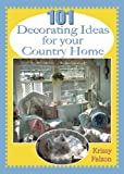 101 Decorating Ideas for Your Country Home