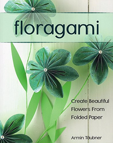 Floragami: Create Beautiful Flowers from Folded Paper PDF