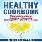 Healthy Cookbook: 4 Manucripts - Herbalism, Whole Diet, Zero Sugar Diet, Gluten Free Recipes Hörbuch von Kirsten Yang Gesprochen von: Joana Garcia
