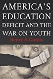 Americas Education Deficit and the War on Youth: Reform Beyond Electoral Politics