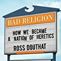 Bad Religion: How We Became a Nation of Heretics (       UNABRIDGED) by Ross Douthat Narrated by Lloyd James