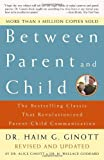 By Dr. Haim G. Ginott - Between Parent and Child: The Bestselling Classic That Revolutionized Parent-Child Communication (1st Edition) (6 22 03)