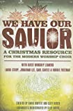 img - for We Have Our Savior -SATB: A Christmas Resource for the Modern Worship Choir book / textbook / text book