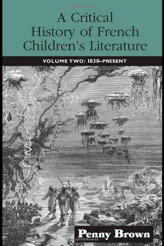 A Critical History of French Children's Literature: Volume Two: 1830-Present (Children's Literature and Culture)