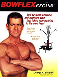Bowflexercise Bowflex Ercise the 12 Week Exercise and Nutrition Plan That Takes You to the Next Level