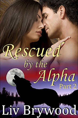 Liv Brywood - Rescued by the Alpha: Part 2, BBW Werewolf Romance (Silver Creek Pack)