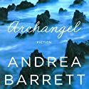 Archangel (       UNABRIDGED) by Andrea Barrett Narrated by Jeff Woodman